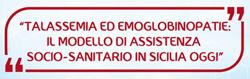 Talassemia ed emoglobinopatie: il modello di assistenza socio-sanitario in Sicilia oggi